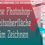 Basic: Photoshop Benutzeroberfläche – meine Einstellungen beim Zeichnen