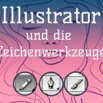 alles rund um die Illustrator Zeichenwerkzeuge Bleistiftwerkzeug, Pfadwerkzeug und Pinselwerkzeug