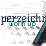 worm up – Körperzeichnen – das Vorgeplänkel